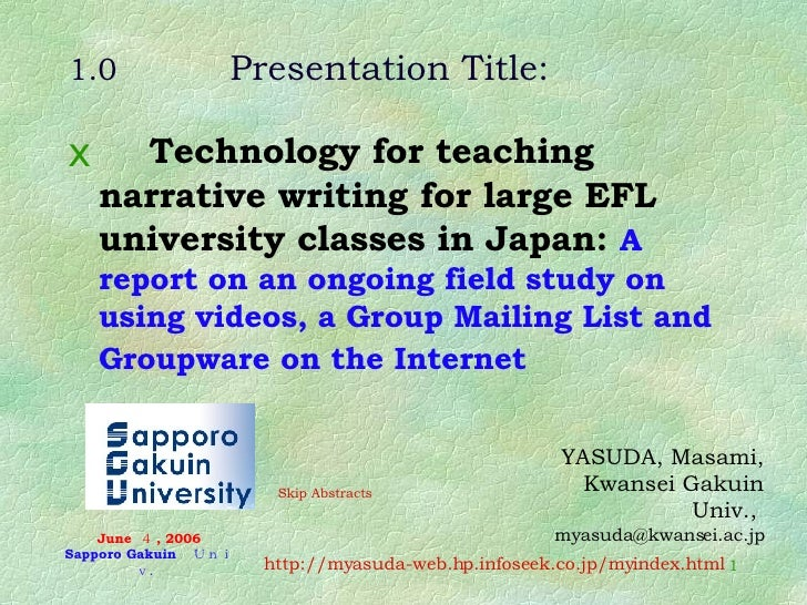 1.0 Presentation Title: <ul><li>Technology for teaching narrative writing for large EFL university classes in Japan:  A re...