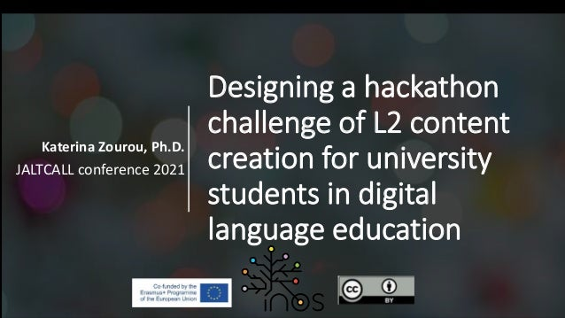 Designing a hackathon challenge of L2 content creation for university students in digital language education Katerina Zour...
