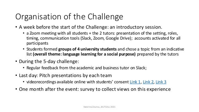 Organisation of the Challenge • A week before the start of the Challenge: an introductory session. • a Zoom meeting with a...