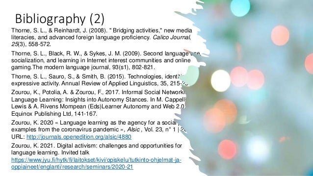 """Bibliography (2) Thorne, S. L., & Reinhardt, J. (2008). """" Bridging activities,"""" new media literacies, and advanced foreign..."""