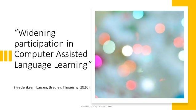 """""""Widening participation in Computer Assisted Language Learning"""" (Frederiksen, Larsen, Bradley, Thouësny, 2020) Katerina Zo..."""