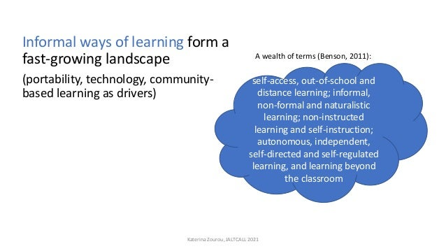 Informal ways of learning form a fast-growing landscape (portability, technology, community- based learning as drivers) Ka...