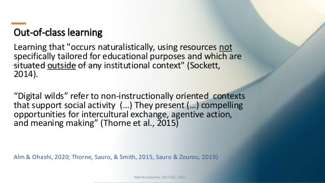 """Out-of-class learning Learning that """"occurs naturalistically, using resources not specifically tailored for educational pu..."""