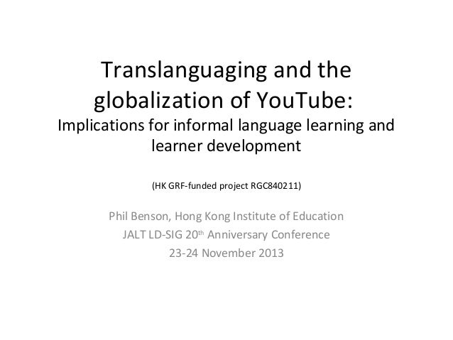 Translanguaging and the globalization of YouTube:  Implications for informal language learning and learner development (HK...