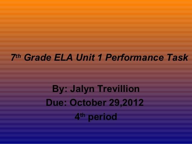 7th Grade ELA Unit 1 Performance Task        By: Jalyn Trevillion       Due: October 29,2012             4th period