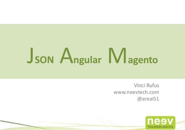 JSON Angular Magento                   Vinci Rufus             www.neevtech.com                     @areai51