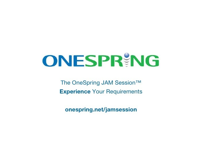The OneSpring JAM Session™ Experience  Your Requirements onespring.net/jamsession