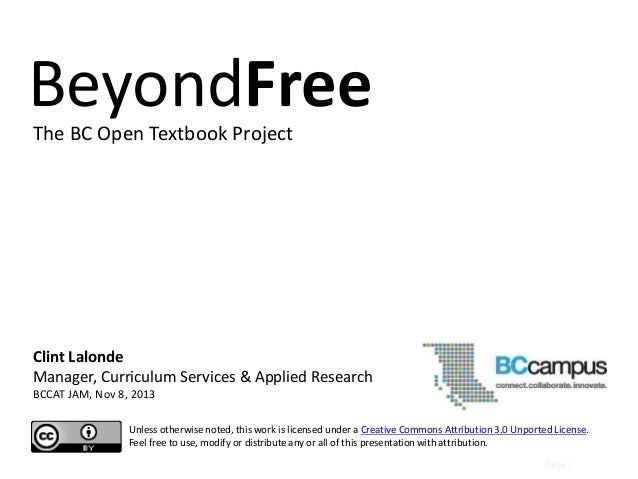 BeyondFree The BC Open Textbook Project  Clint Lalonde Manager, Curriculum Services & Applied Research BCCAT JAM, Nov 8, 2...