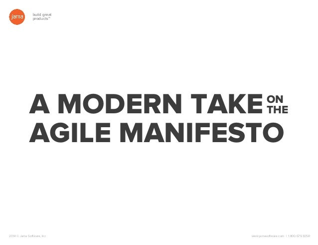 build great products™ 2014 © Jama Software, Inc www.jamasoftware.com | 1.800.679.3058 A MODERN TAKE AGILE MANIFESTO ON THE