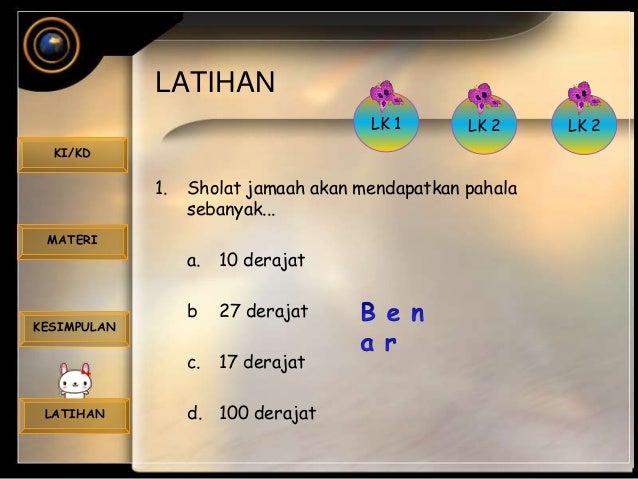 LATIHAN KI/KD MATERI KESIMPULAN LATIHAN 1. Sholat jamaah akan mendapatkan pahala sebanyak... a. 10 derajat b 27 derajat c....