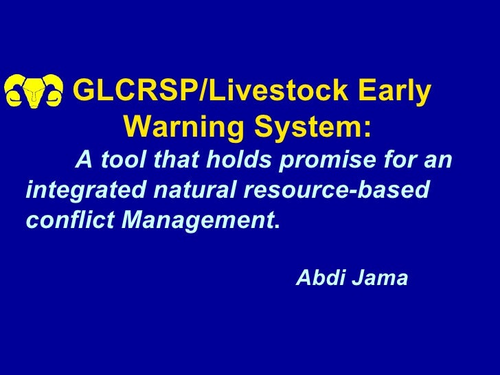 GLCRSP/Livestock Early      Warning System:     A tool that holds promise for an integrated natural resource-based conflic...