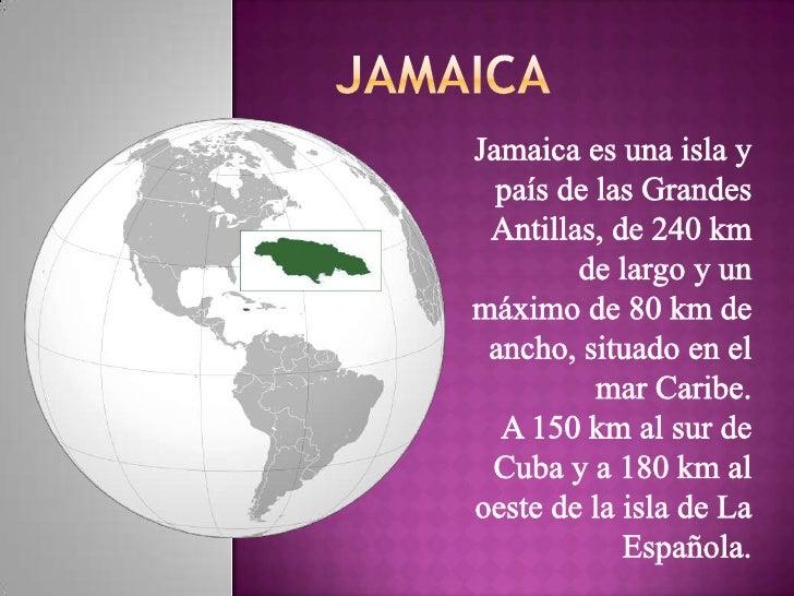 JAMAICA<br />Jamaica es una isla y país de las Grandes Antillas, de 240 km de largo y un máximo de 80 km de ancho, situado...