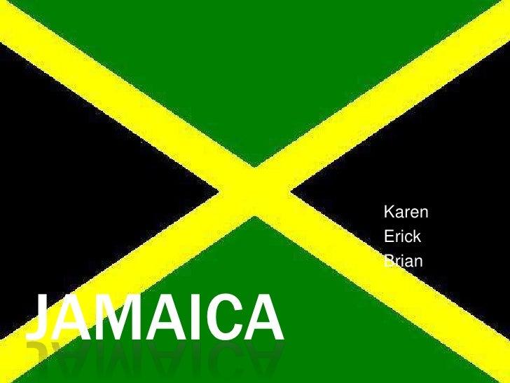 Jamaica<br />Karen<br />Erick<br />Brian<br />