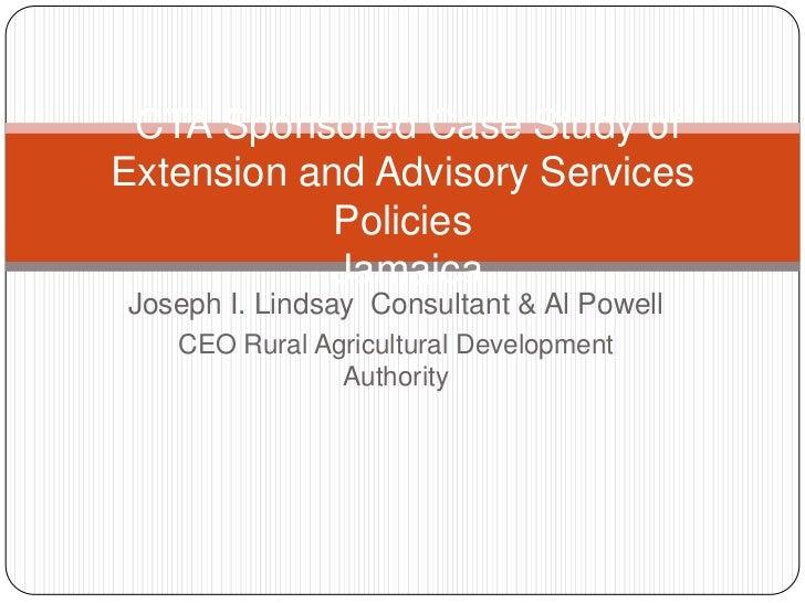 CTA Sponsored Case Study ofExtension and Advisory Services            Policies            JamaicaJoseph I. Lindsay Consult...