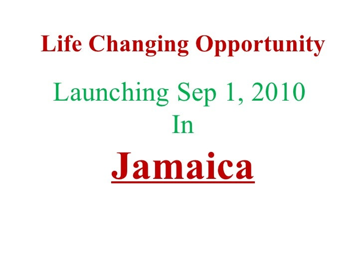 Life Changing Opportunity Launching Sep 1, 2010  In Jamaica