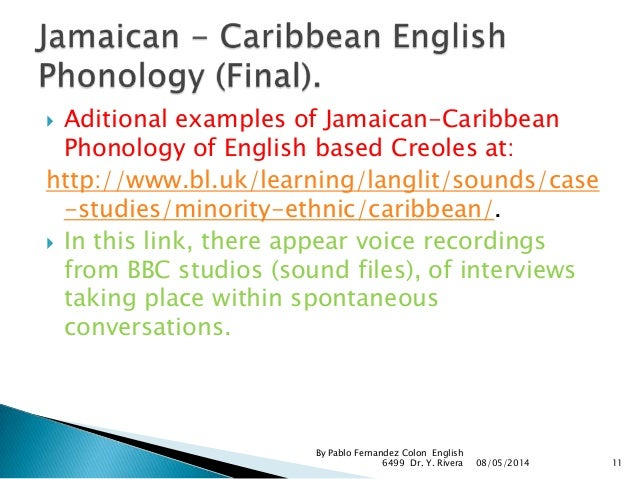 british creole The basilectal jamaican creole is likely to be used by rather uneducated low- status  the acrolect is a local jamaican variety of standard english spoken by.