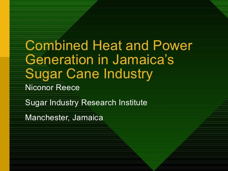 Combined Heat and PowerGeneration in Jamaica'sSugar Cane IndustryNiconor ReeceSugar Industry Research InstituteManchester,...