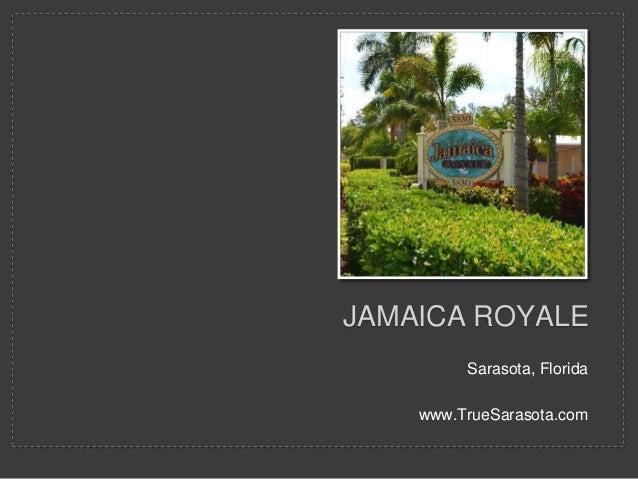 Sarasota, Florida www.TrueSarasota.com JAMAICA ROYALE
