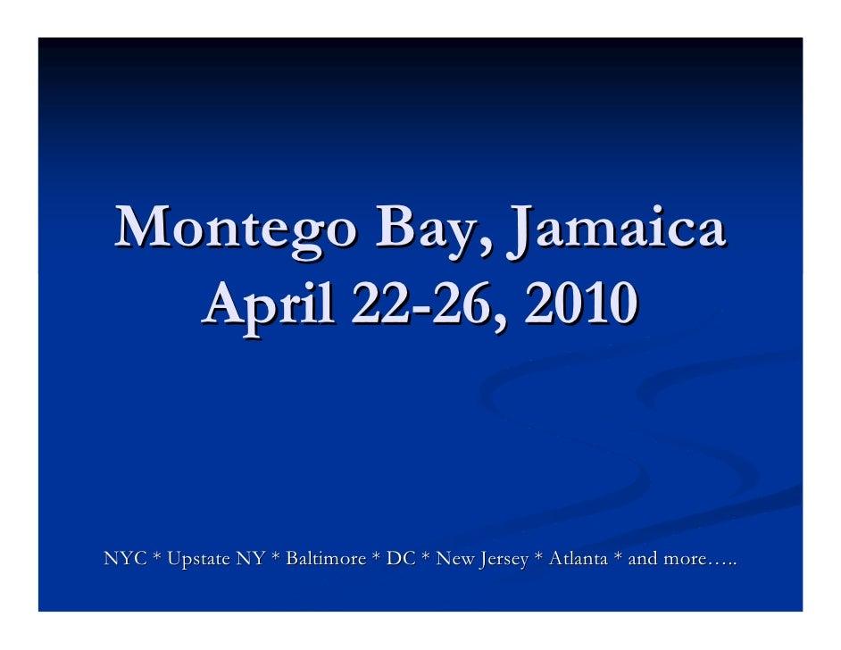 Montego Bay, Jamaica    April 22-26, 2010   NYC * Upstate NY * Baltimore * DC * New Jersey * Atlanta * and more…..