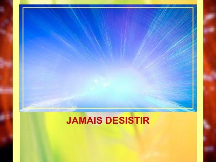 JAMAIS DESISTIR