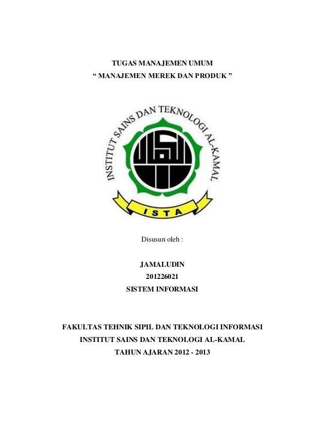 """TUGAS MANAJEMEN UMUM """" MANAJEMEN MEREK DAN PRODUK """"  Disusun oleh :  JAMALUDIN 201226021 SISTEM INFORMASI  FAKULTAS TEHNIK..."""