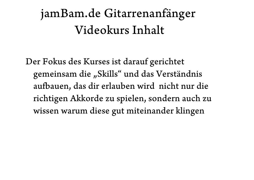 """jamBam.de Gitarrenanfänger         Videokurs Inhalt  Der Fokus des Kurses ist darauf gerichtet  gemeinsam die """"Skills"""" und..."""