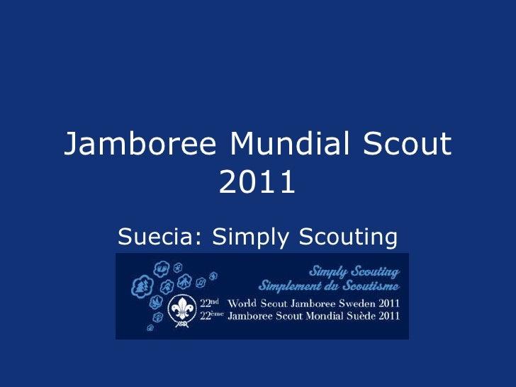 Jamboree Mundial Scout 2011 Suecia: Simply Scouting
