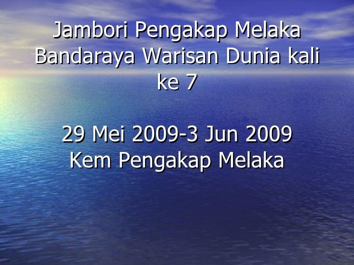 Jambori Pengakap Melaka Bandaraya Warisan Dunia kali ke 7 29 Mei 2009-3 Jun 2009 Kem Pengakap Melaka