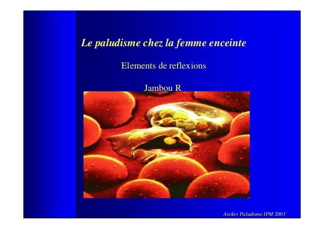 Le paludisme chez la femme enceinte        Elements de reflexions             Jambou R                                 Ate...