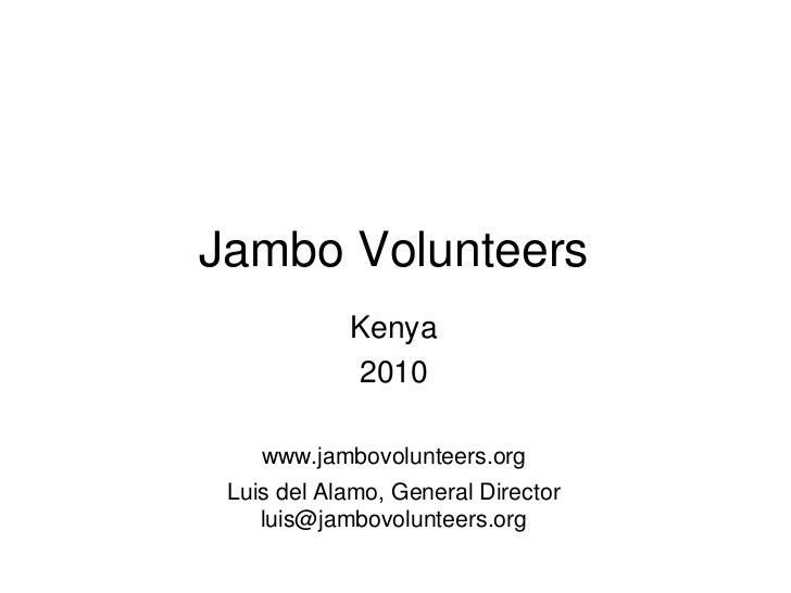 Jambo Volunteers            Kenya            2010    www.jambovolunteers.org Luis del Alamo, General Director    luis@jamb...