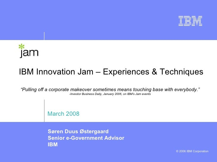 """IBM Innovation Jam – Experiences & Techniques """"Pulling off a corporate makeover sometimes means touching base with everybo..."""