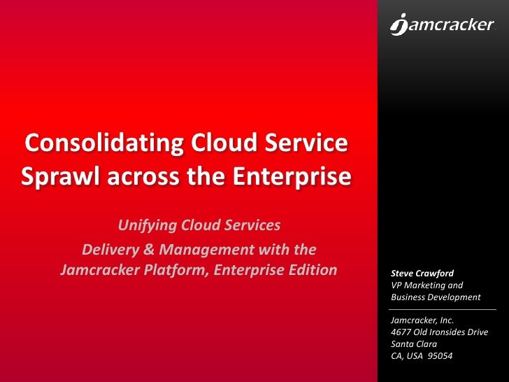 Consolidating Cloud Service Sprawl across the Enterprise<br />Unifying Cloud Services<br />Delivery & Management with the ...