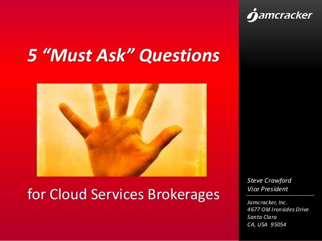 """5 """"Must Ask"""" Questions                                Steve Crawford                                Vice Presidentfor Clou..."""