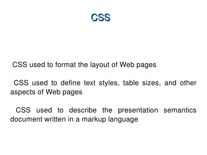 CSS <ul><li>CSS used to format the layout of Web pages