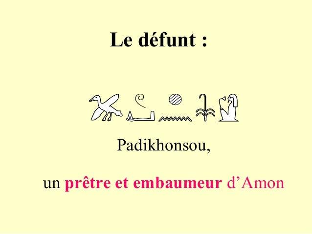 Le défunt : Padikhonsou, un prêtre et embaumeur d'Amon