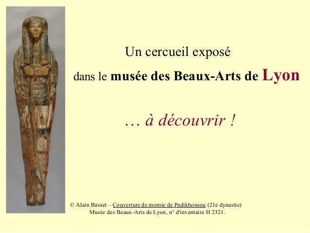 Un cercueil exposé dans le musée des Beaux-Arts de Lyon … à découvrir ! © Alain Basset – Couverture de momie de Padikhonso...