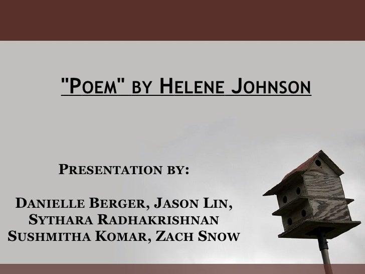 """P OEM ""  BY  H ELENE  J OHNSON P RESENTATION   BY :  D ANIELLE  B ERGER , J ASON  L IN , S YTHARA  R ADHAKRISH..."