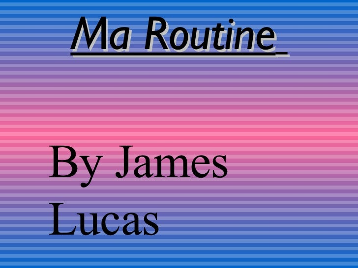 Ma Routine   By James Lucas