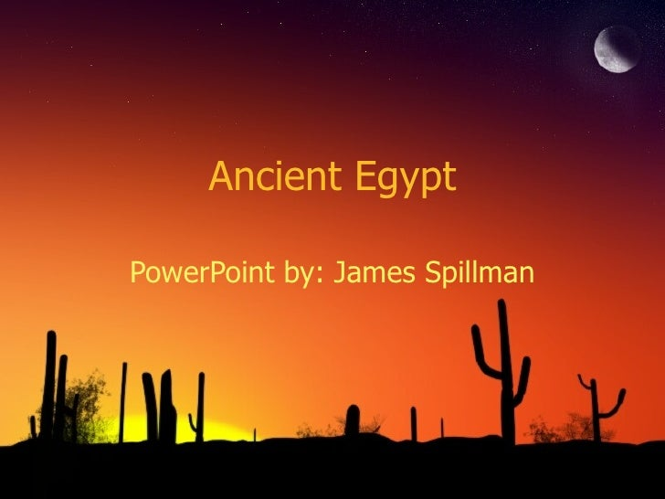 Ancient Egypt PowerPoint by: James Spillman