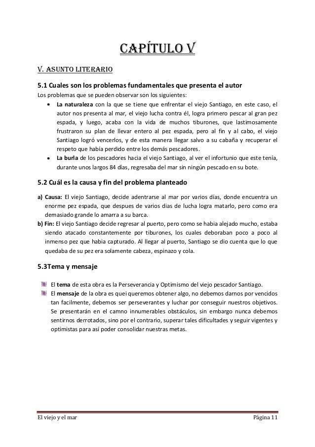 El viejo y el mar Página 11 CAPÍTULO V V. ASUNTO LITERARIO 5.1 Cuales son los problemas fundamentales que presenta el auto...