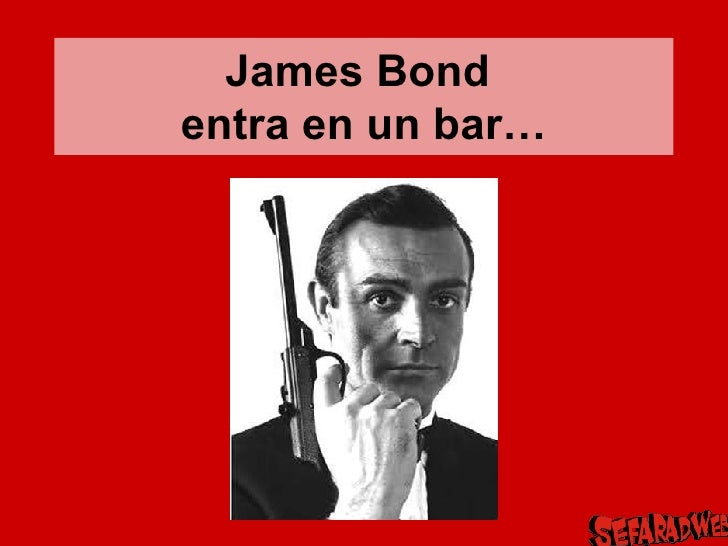 James Bond  entra en un bar…