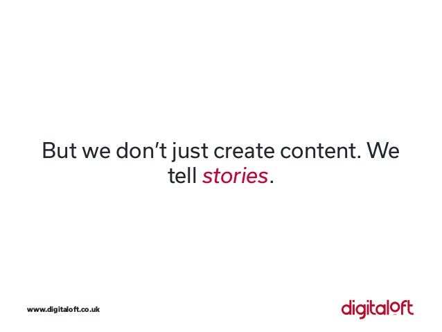 But we don't just create content. We tell stories. www.digitaloft.co.uk