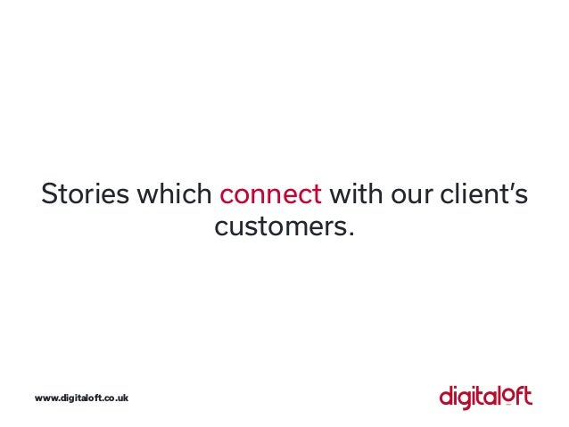 Stories which connect with our client's customers. www.digitaloft.co.uk