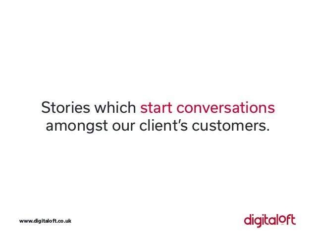 Stories which start conversations amongst our client's customers. www.digitaloft.co.uk