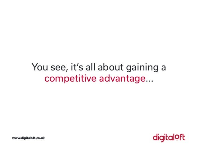You see, it's all about gaining a competitive advantage... www.digitaloft.co.uk