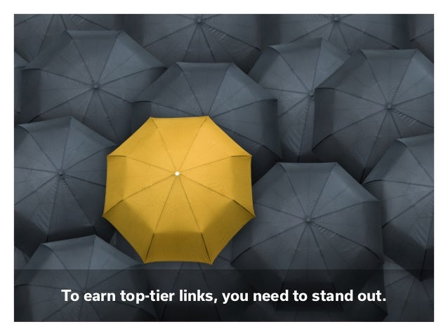 To earn top-tier links, you need to stand out.