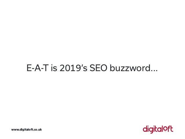 E-A-T is 2019's SEO buzzword... www.digitaloft.co.uk