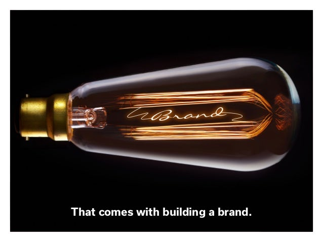That comes with building a brand.
