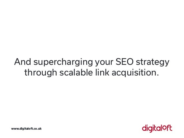 And supercharging your SEO strategy through scalable link acquisition. www.digitaloft.co.uk