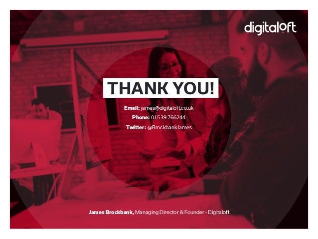 James Brockbank, Managing Director & Founder - Digitaloft THANK YOU! Email: james@digitaloft.co.uk Phone: 01539 766244 Twi...